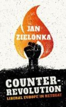 Counter-Revolution: Liberal Europe in Retreat - Jan Zielonka - cover