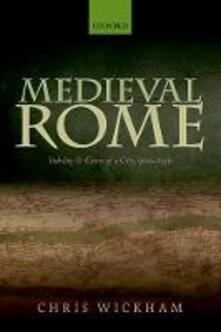 Medieval Rome: Stability and Crisis of a City, 900-1150 - Chris Wickham - cover