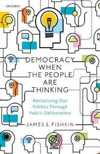 Democracy When the People Are Thinking: Revitalizing Our Politics Through Public Deliberation - James S. Fishkin - cover