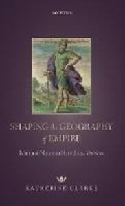 Shaping the Geography of Empire: Man and Nature in Herodotus' Histories - Katherine Clarke - cover