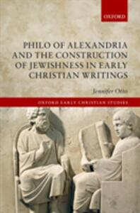 Philo of Alexandria and the Construction of Jewishness in Early Christian Writings - Jennifer Otto - cover