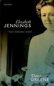 Elizabeth Jennings: 'The Inward War' - Dana Greene - cover