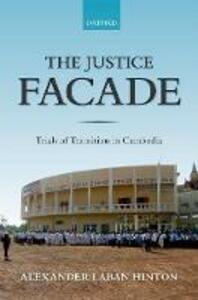 The Justice Facade: Trials of Transition in Cambodia - Alexander Hinton - cover