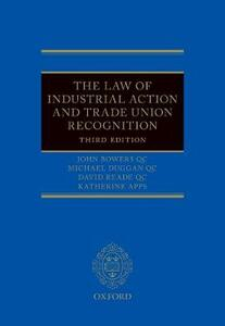 The Law of Industrial Action and Trade Union Recognition - John Bowers QC,Michael Duggan QC,David Reade QC - cover