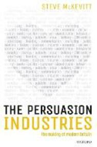 The Persuasion Industries: The Making of Modern Britain - Steven McKevitt - cover