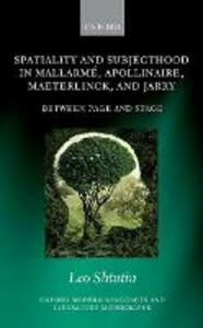 Spatiality and Subjecthood in Mallarme, Apollinaire, Maeterlinck, and Jarry: Between Page and Stage - Leo Shtutin - cover