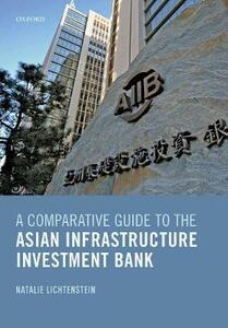 A Comparative Guide to the Asian Infrastructure Investment Bank - Natalie Lichtenstein - cover