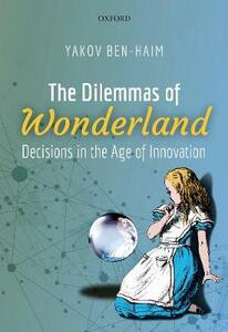 The Dilemmas of Wonderland: Decisions in the Age of Innovation - Yakov Ben-Haim - cover