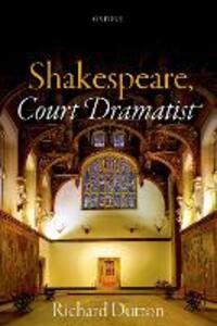 Shakespeare, Court Dramatist - Richard Dutton - cover