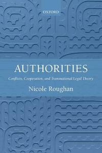 Authorities: Conflicts, Cooperation, and Transnational Legal Theory - Nicole Roughan - cover