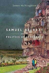 Samuel Beckett and the Politics of Aftermath - James McNaughton - cover
