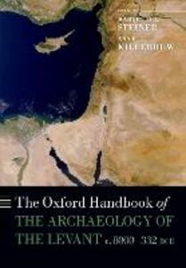 The Oxford Handbook of the Archaeology of the Levant: c. 8000-332 BCE - cover