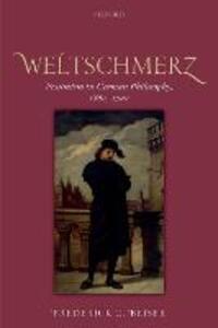 Weltschmerz: Pessimism in German Philosophy, 1860-1900 - Frederick C. Beiser - cover