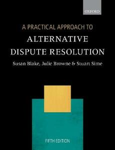 A Practical Approach to Alternative Dispute Resolution - Susan Blake,Julie Browne,Stuart Sime - cover