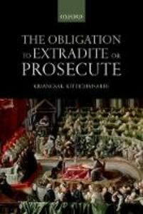 The Obligation to Extradite or Prosecute - Kriangsak Kittichaisaree - cover