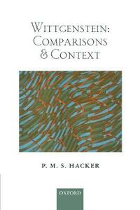 Wittgenstein: Comparisons and Context - P. M. S. Hacker - cover