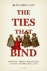 The Ties That Bind: Siblings, Family, and Society in Early Modern England - Bernard Capp - cover