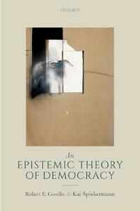An Epistemic Theory of Democracy - Robert E. Goodin,Kai Spiekermann - cover