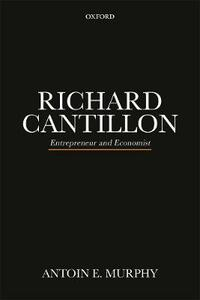 Richard Cantillon: Entrepreneur and Economist - Antoin E. Murphy - cover