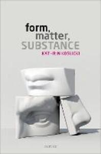 Form, Matter, Substance - Kathrin Koslicki - cover