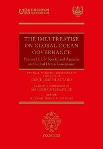 The IMLI Treatise On Global Ocean Governance: Volume II: UN Specialized Agencies and Global Ocean Governance - cover