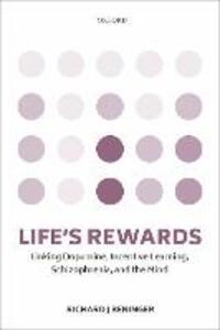 Life's rewards: Linking dopamine, incentive learning, schizophrenia, and the mind - Richard J. Beninger - cover