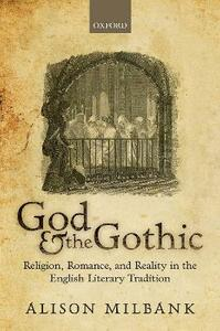 God & the Gothic: Religion, Romance, & Reality in the English Literary Tradition - Alison Milbank - cover