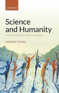 Science and Humanity: A Humane Philosophy of Science and Religion - Andrew Steane - cover