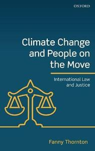 Climate Change and People on the Move: International Law and Justice - Fanny Thornton - cover