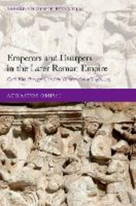 Emperors and Usurpers in the Later Roman Empire: Civil War, Panegyric, and the Construction of Legitimacy - Adrastos Omissi - cover