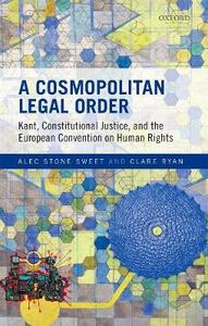A Cosmopolitan Legal Order: Kant, Constitutional Justice, and the European Convention on Human Rights - Alec Stone Sweet,Clare Ryan - cover