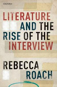 Literature and the Rise of the Interview - Rebecca Roach - cover