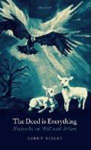 The Deed is Everything: Nietzsche on Will and Action - Aaron Ridley - cover