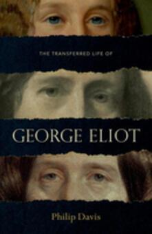 The Transferred Life of George Eliot - Philip Davis - cover