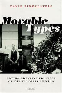 Movable Types: Roving Creative Printers of the Victorian World - David Finkelstein - cover