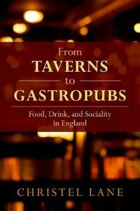 From Taverns to Gastropubs: Food, Drink, and Sociality in England - Christel Lane - cover