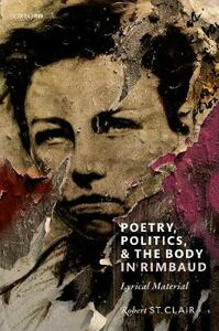 Poetry, Politics, and the Body in Rimbaud: Lyrical Material - Robert St. Clair - cover