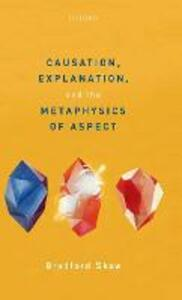 Causation, Explanation, and the Metaphysics of Aspect - Bradford Skow - cover