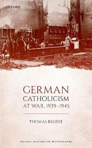 German Catholicism at War, 1939-1945 - Thomas Brodie - cover