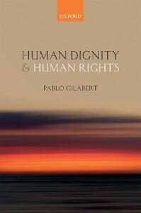 Human Dignity and Human Rights - Pablo Gilabert - cover