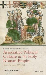 Associative Political Culture in the Holy Roman Empire: Upper Germany, 1346-1521 - Duncan Hardy - cover