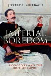 Imperial Boredom: Monotony and the British Empire - Jeffrey A. Auerbach - cover