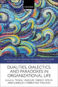 Dualities, Dialectics, and Paradoxes in Organizational Life - cover