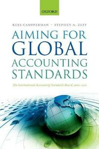 Aiming for Global Accounting Standards: The International Accounting Standards Board, 2001-2011 - Kees Camfferman,Stephen A. Zeff - cover