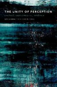 The Unity of Perception: Content, Consciousness, Evidence - Susanna Schellenberg - cover