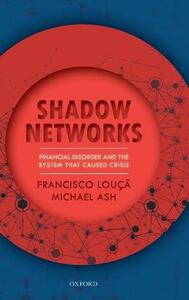 Shadow Networks: Financial Disorder and the System that Caused Crisis - Francisco Louca,Michael Ash - cover
