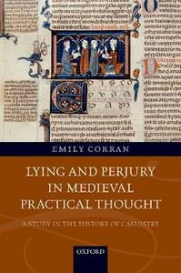 Lying and Perjury in Medieval Practical Thought: A Study in the History of Casuistry - Emily Corran - cover