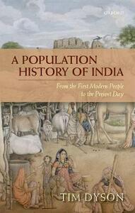 A Population History of India: From the First Modern People to the Present Day - Tim Dyson - cover