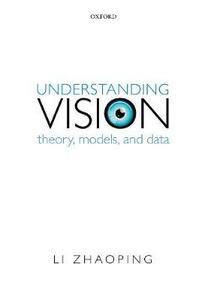Understanding Vision: Theory, Models, and Data - Li Zhaoping - cover