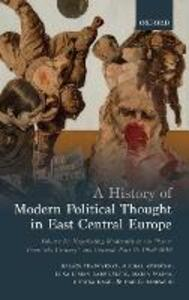 A History of Modern Political Thought in East Central Europe: Volume II: Negotiating Modernity in the 'Short Twentieth Century' and Beyond, Part II: 1968-2018 - Balazs Trencsenyi,Michal Kopecek,Luka Lisjak Gabrijelcic - cover